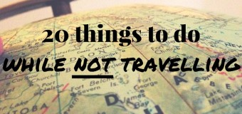 20 things to do while not travelling