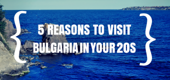 5 Reasons to Visit Bulgaria in Your 20s