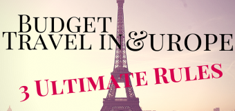 Budget Travel in Europe: 3 Ultimate Rules