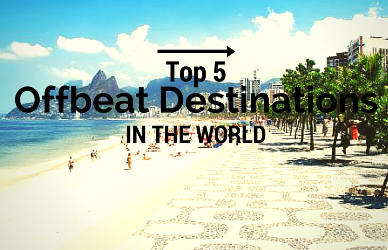 Top 5 Offbeat Destinations in the World