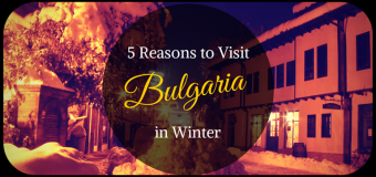 5 Reasons to Visit Bulgaria in Winter