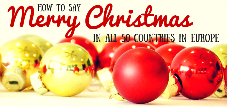 Merry Christmas in different languages in Europe | Travelling Buzz