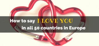 Valentine's Day Special: How to say I LOVE YOU in all 50 countries in Europe