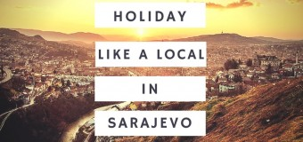 Holiday Like a Local in Sarajevo