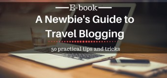 A Newbie's Guide to Travel Blogging: 50 practical tips and tricks