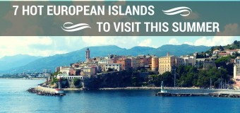 7 Hot European Islands to Visit This Summer