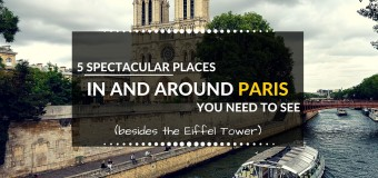 5 spectacular places in and around Paris you need to see besides the Eiffel Tower