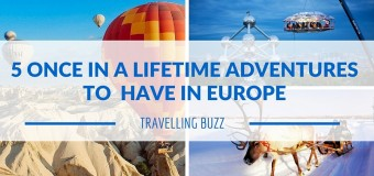 5 once in a lifetime adventures to have in Europe