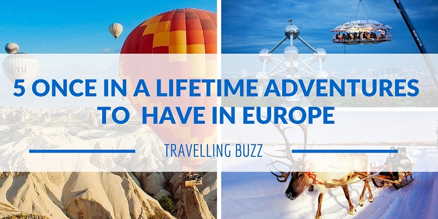 5 ONCE IN A LIFETIME ADVENTURESTO HAVE IN EUROPE