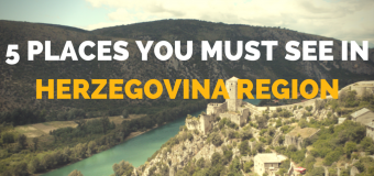 5 Places You Must See While in Herzegovina Region
