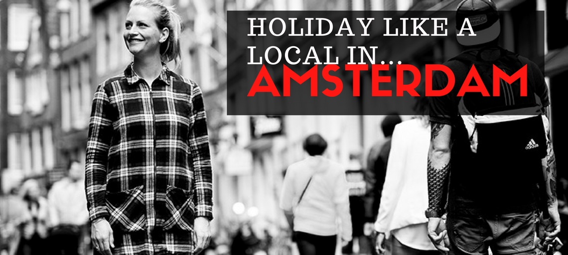 Holiday like a local in… AMSTERDAM