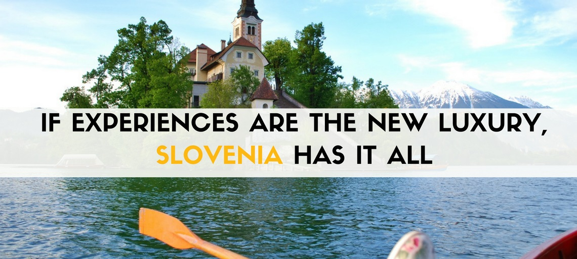 If Experiences Are The New Luxury, Slovenia Has It All