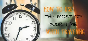 How to Use The Most of Your Time When Travelling